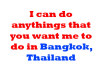 do anythings that you want in bangkok,Thailand