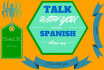talk with you in spanish to you can practice this language