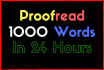 proofread and edit up to 1000 words in 24 hours
