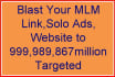 blast Your MLM Link,Solo Ads,Website to 999,989,867million Targeted Subscribers