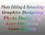 edit photos,Video Editing,Logo Design,Banners and etc