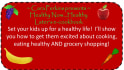 help you get your kids cooking and eating healthy