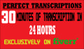 do a PERFECT 30 minute transcription in 24 hrs