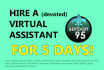 be YOUR Virtual Assistant for 5 days