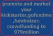promote and market your kickstarter,gofundme,fundraiser,crowdfundg to 979million