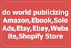 do world publicizing Amazon,Ebook,Solo Ads,Etsy,Ebay,Website,Shopify Store