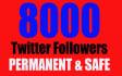 add 8000 Good Quality Twitter Followers
