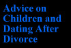 give you ADVICE on kids and dating after divorce