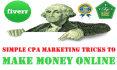 teach you Simple CPA Marketing Tricks to Make Money Online